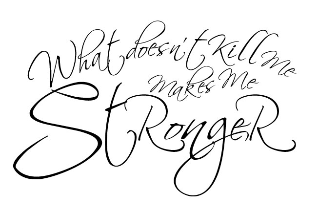 what doesnt kill me makes me stronger
