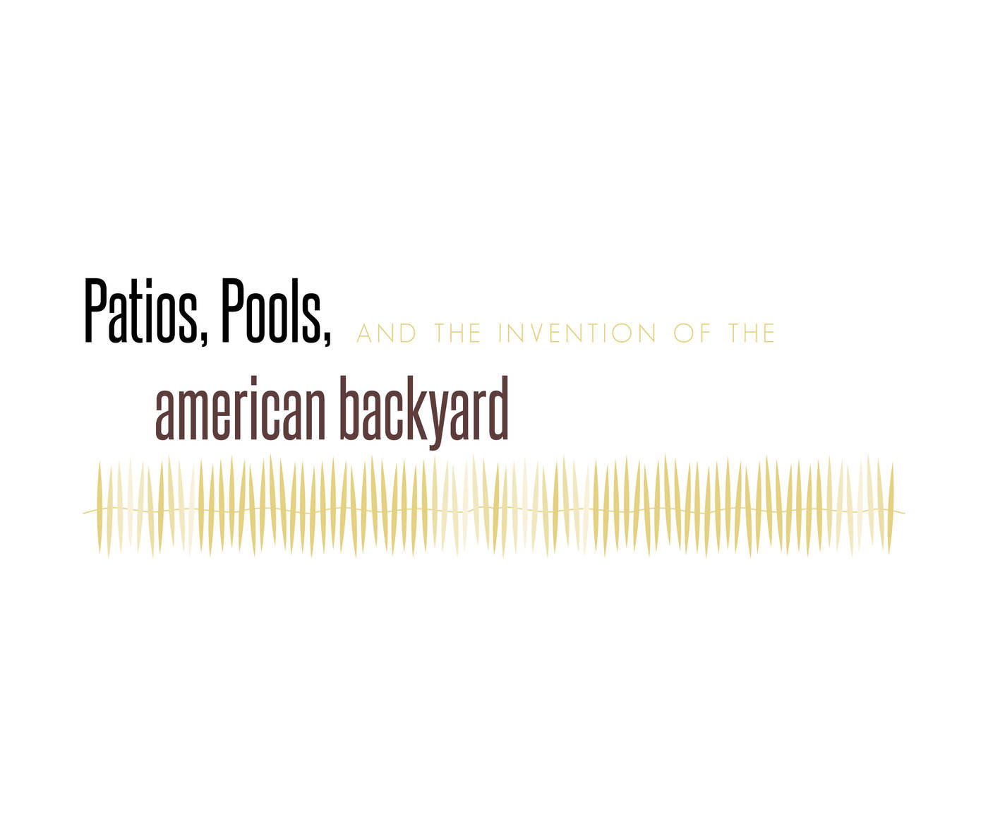 Pools, Patios, And The Invention Of The American Backyard By Nathalie  Nelson At Coroflot.com